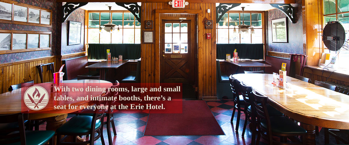 With two rooms, large and small tables, and intimate booths, there's a seat for everyone at The Erie Hotel.